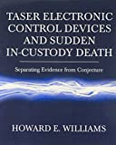Taser electronic control devices and sudden in-custody death : separating evidence from conjecture