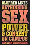 Blurred Lines : Rethinking Sex, Power and Consent on Campus /