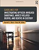 Guidelines for Investigating Officer-Involved Shootings, Arrest-Related Deaths, and Deaths in Custody /