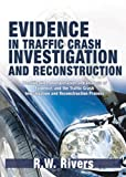 Evidence in traffic crash investigation and reconstruction : identification, interpretation and analysis of evidence, and the traffic crash investigation and reconstruction process /