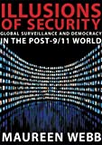 Illusions of security : global surveillance and democracy in the post-9/11 world /