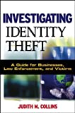 Investigating identity theft : a guide for businesses, law enforcement, and victims /