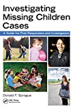 Investigating missing children cases : a guide for first responders and investigators /