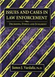 Issues and cases in law enforcement : decisions, ethics and judgment /