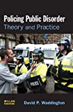 Policing public disorder : theory and practice /