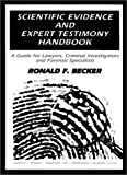 Scientific evidence and expert testimony handbook : a guide for lawyers, criminal investigators and forensic specialists /